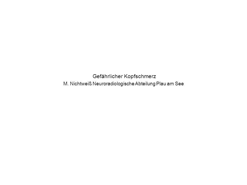 Gefährlicher Kopfschmerz M. Nichtweiß Neuroradiologische Abteilung Plau am See