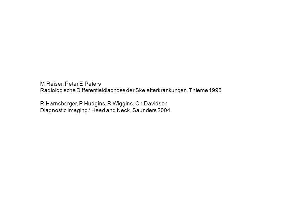 M Reiser, Peter E Peters Radiologische Differentialdiagnose der Skeletterkrankungen. Thieme 1995 R Harnsberger, P Hudgins, R Wiggins, Ch Davidson Diag