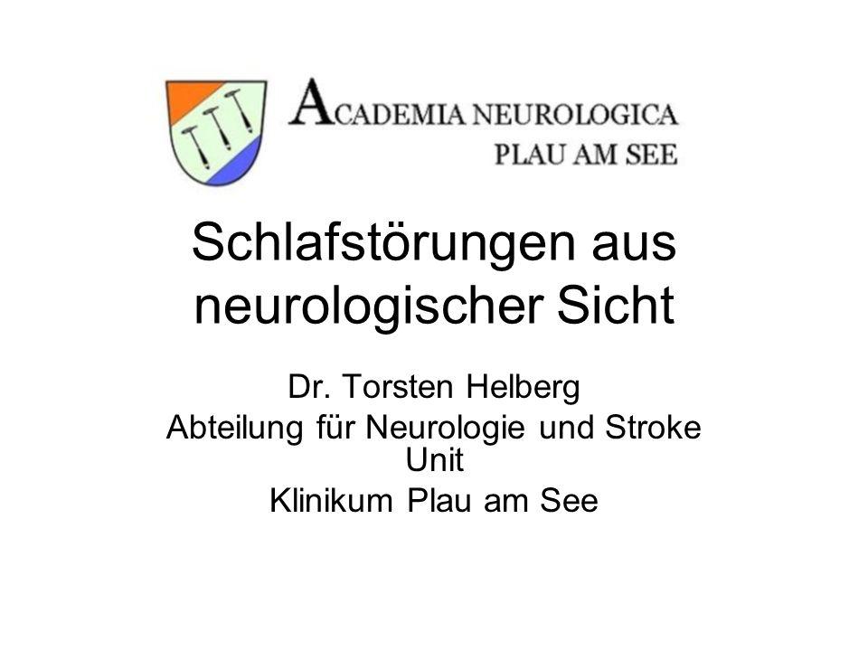 Schlafstörungen aus neurologischer Sicht Dr. Torsten Helberg Abteilung für Neurologie und Stroke Unit Klinikum Plau am See