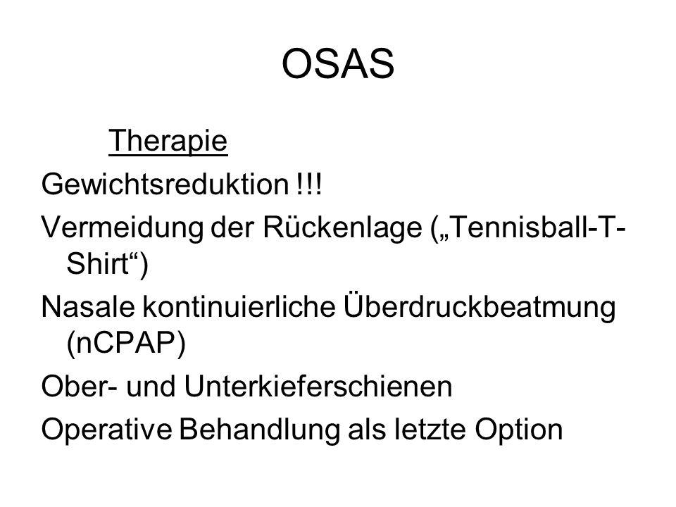 OSAS Therapie Gewichtsreduktion !!! Vermeidung der Rückenlage (Tennisball-T- Shirt) Nasale kontinuierliche Überdruckbeatmung (nCPAP) Ober- und Unterki