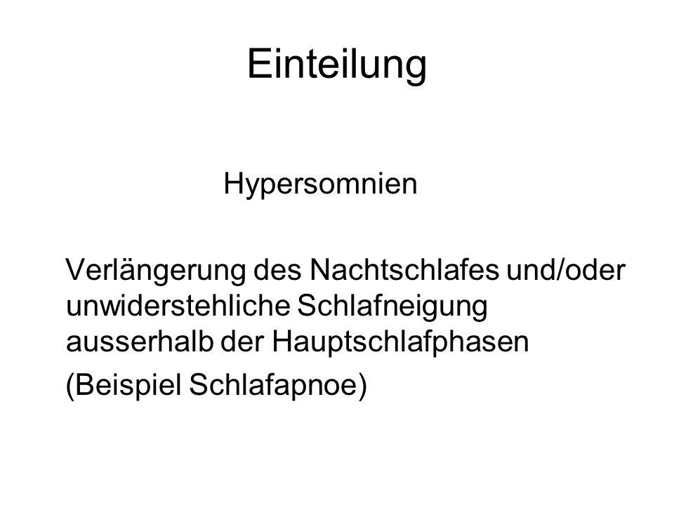 Einteilung Hypersomnien Verlängerung des Nachtschlafes und/oder unwiderstehliche Schlafneigung ausserhalb der Hauptschlafphasen (Beispiel Schlafapnoe)