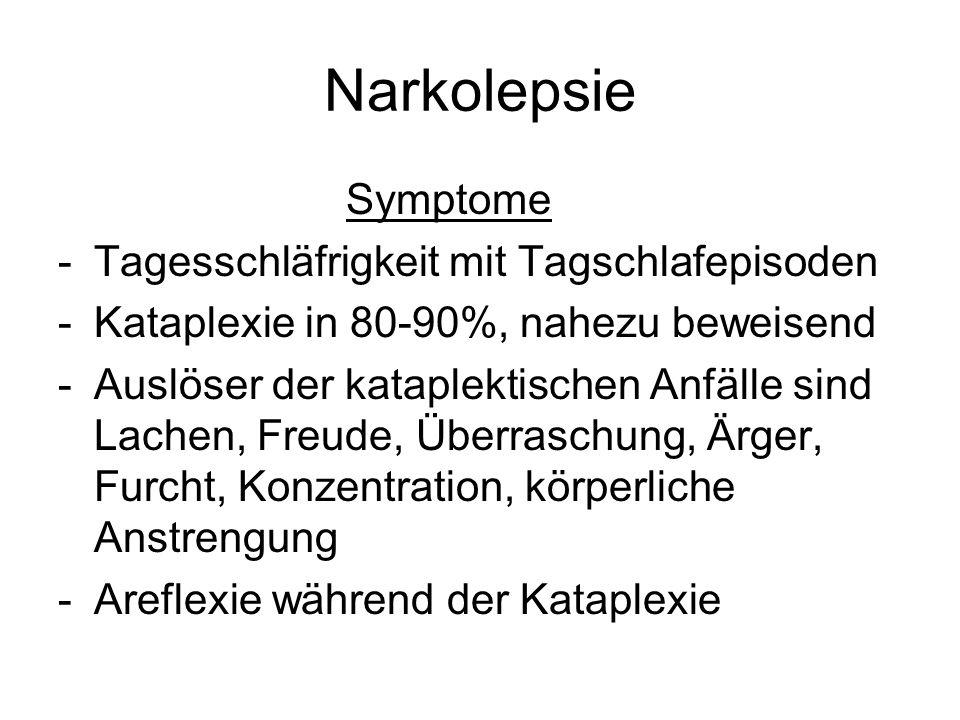 Narkolepsie Symptome -Tagesschläfrigkeit mit Tagschlafepisoden -Kataplexie in 80-90%, nahezu beweisend -Auslöser der kataplektischen Anfälle sind Lach