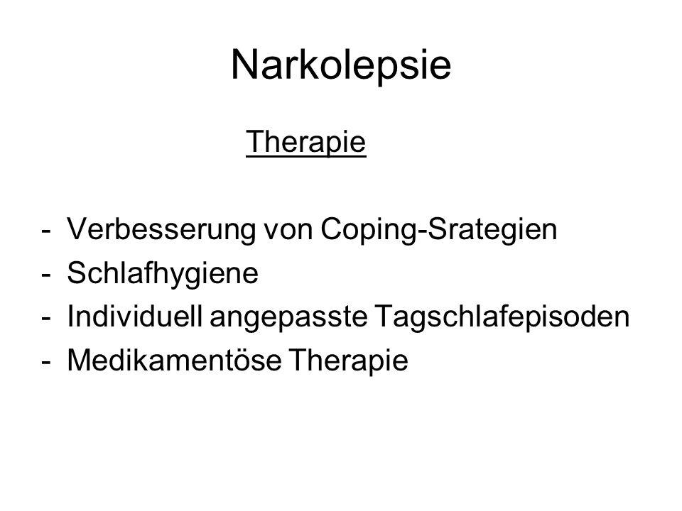 Narkolepsie Therapie -Verbesserung von Coping-Srategien -Schlafhygiene -Individuell angepasste Tagschlafepisoden -Medikamentöse Therapie
