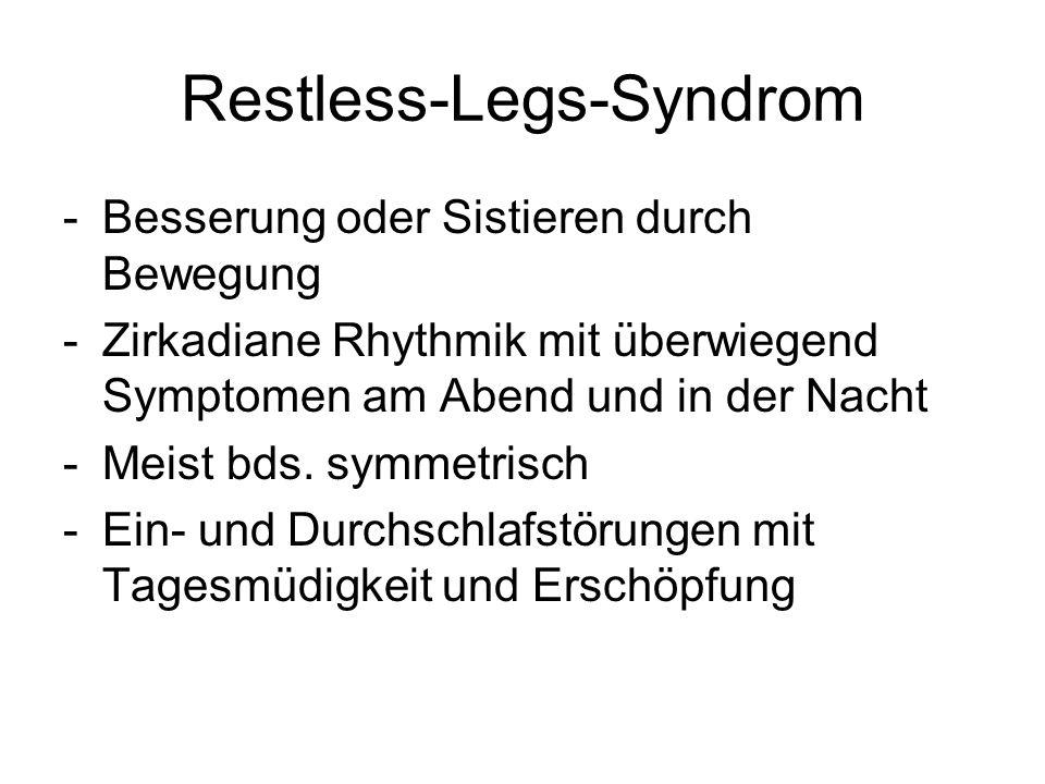 Restless-Legs-Syndrom -Besserung oder Sistieren durch Bewegung -Zirkadiane Rhythmik mit überwiegend Symptomen am Abend und in der Nacht -Meist bds. sy