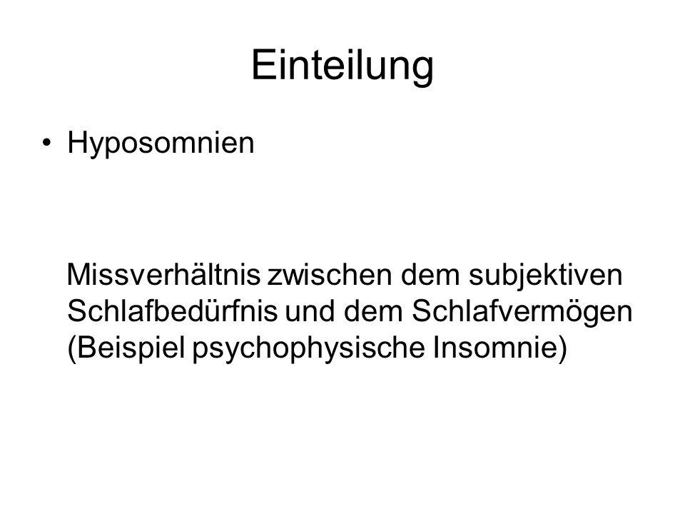 Einteilung Hyposomnien Missverhältnis zwischen dem subjektiven Schlafbedürfnis und dem Schlafvermögen (Beispiel psychophysische Insomnie)