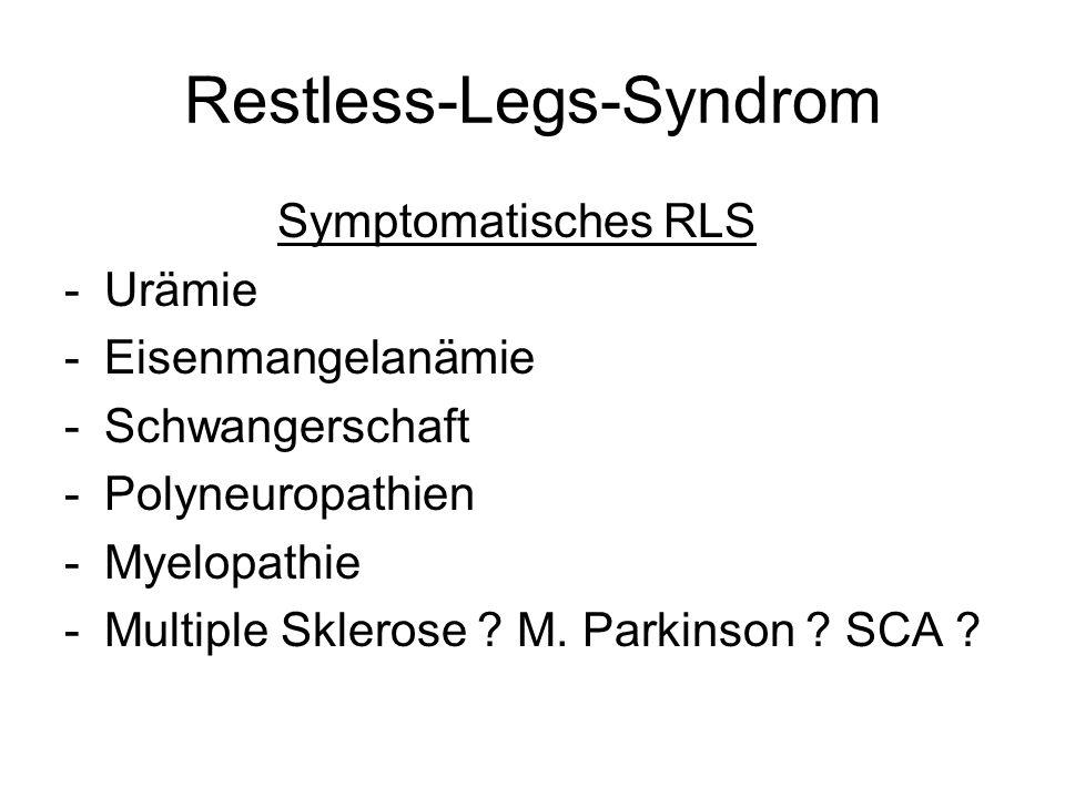 Restless-Legs-Syndrom Symptomatisches RLS -Urämie -Eisenmangelanämie -Schwangerschaft -Polyneuropathien -Myelopathie -Multiple Sklerose ? M. Parkinson
