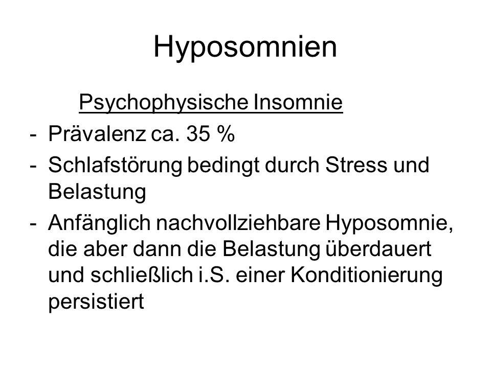Hyposomnien Psychophysische Insomnie -Prävalenz ca. 35 % -Schlafstörung bedingt durch Stress und Belastung -Anfänglich nachvollziehbare Hyposomnie, di
