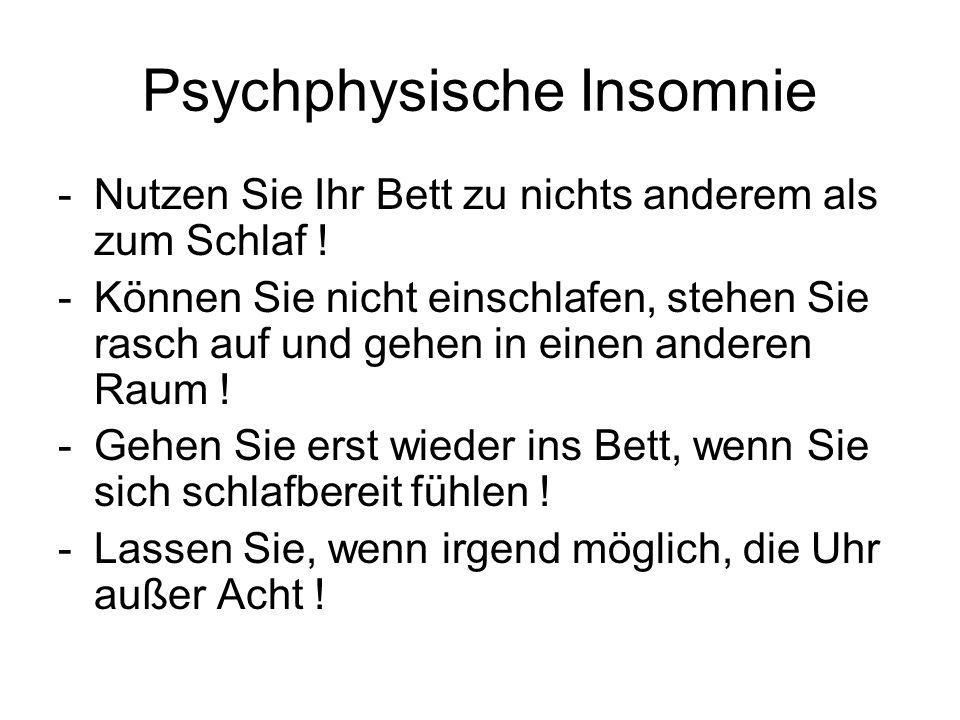 Psychphysische Insomnie -Nutzen Sie Ihr Bett zu nichts anderem als zum Schlaf ! -Können Sie nicht einschlafen, stehen Sie rasch auf und gehen in einen