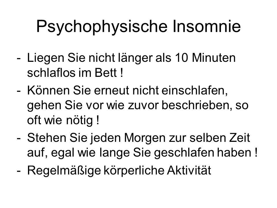 Psychophysische Insomnie -Liegen Sie nicht länger als 10 Minuten schlaflos im Bett ! -Können Sie erneut nicht einschlafen, gehen Sie vor wie zuvor bes