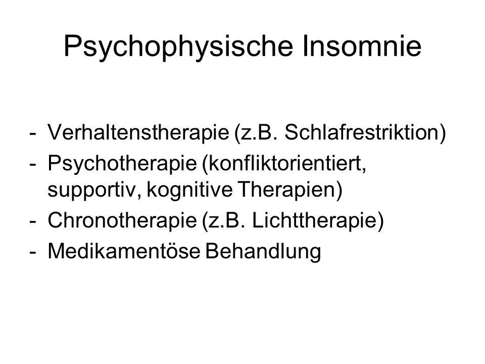 Psychophysische Insomnie -Verhaltenstherapie (z.B. Schlafrestriktion) -Psychotherapie (konfliktorientiert, supportiv, kognitive Therapien) -Chronother