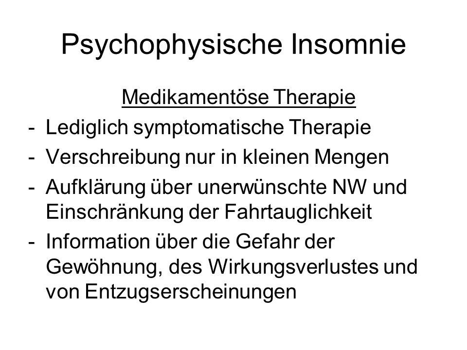 Psychophysische Insomnie Medikamentöse Therapie -Lediglich symptomatische Therapie -Verschreibung nur in kleinen Mengen -Aufklärung über unerwünschte