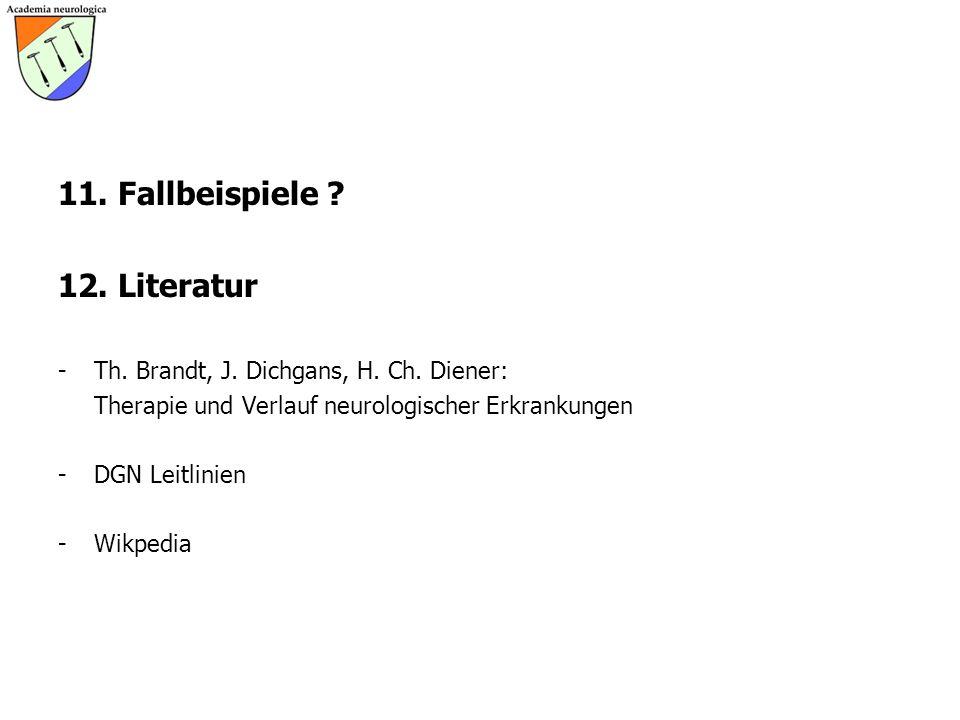 11. Fallbeispiele ? 12. Literatur -Th. Brandt, J. Dichgans, H. Ch. Diener: Therapie und Verlauf neurologischer Erkrankungen -DGN Leitlinien -Wikpedia