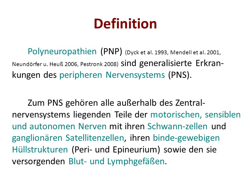 Definition Polyneuropathien (PNP) (Dyck et al. 1993, Mendell et al. 2001, Neundörfer u. Heuß 2006, Pestronk 2008) sind generalisierte Erkran- kungen d