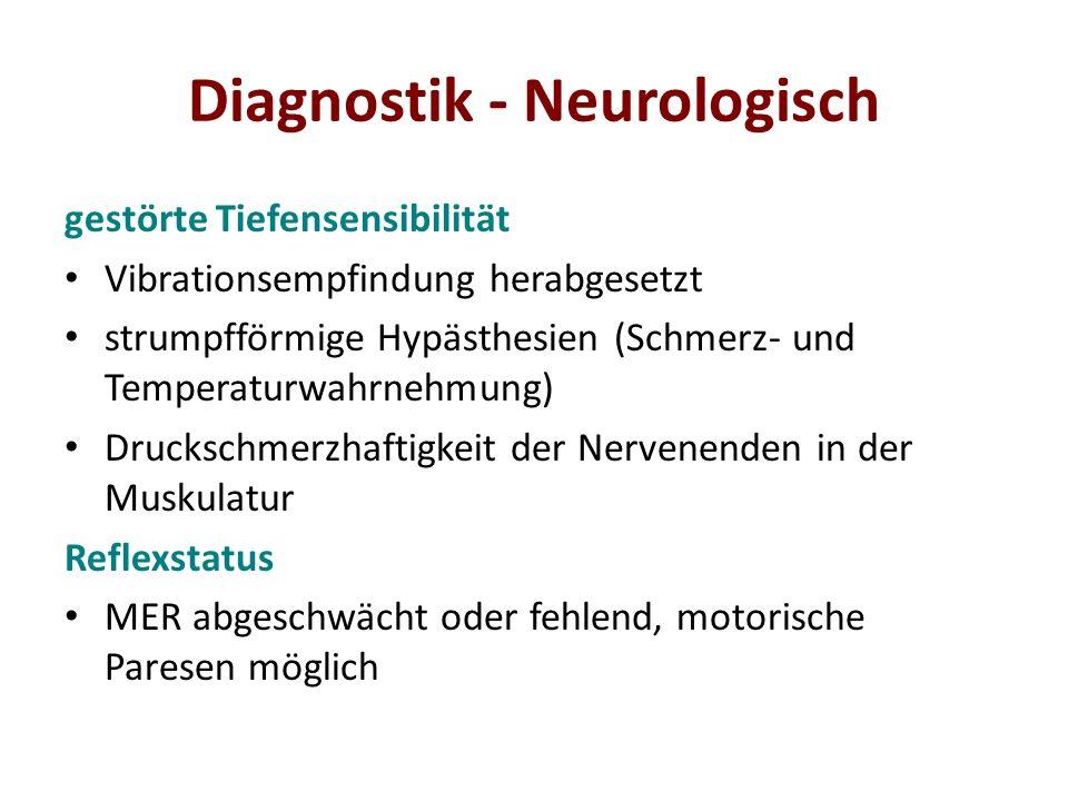 Diagnostik - Neurologisch gestörte Tiefensensibilität Vibrationsempfindung herabgesetzt strumpfförmige Hypästhesien (Schmerz- und Temperaturwahrnehmun