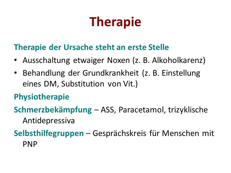 Therapie Therapie der Ursache steht an erste Stelle Ausschaltung etwaiger Noxen (z. B. Alkoholkarenz) Behandlung der Grundkrankheit (z. B. Einstellung