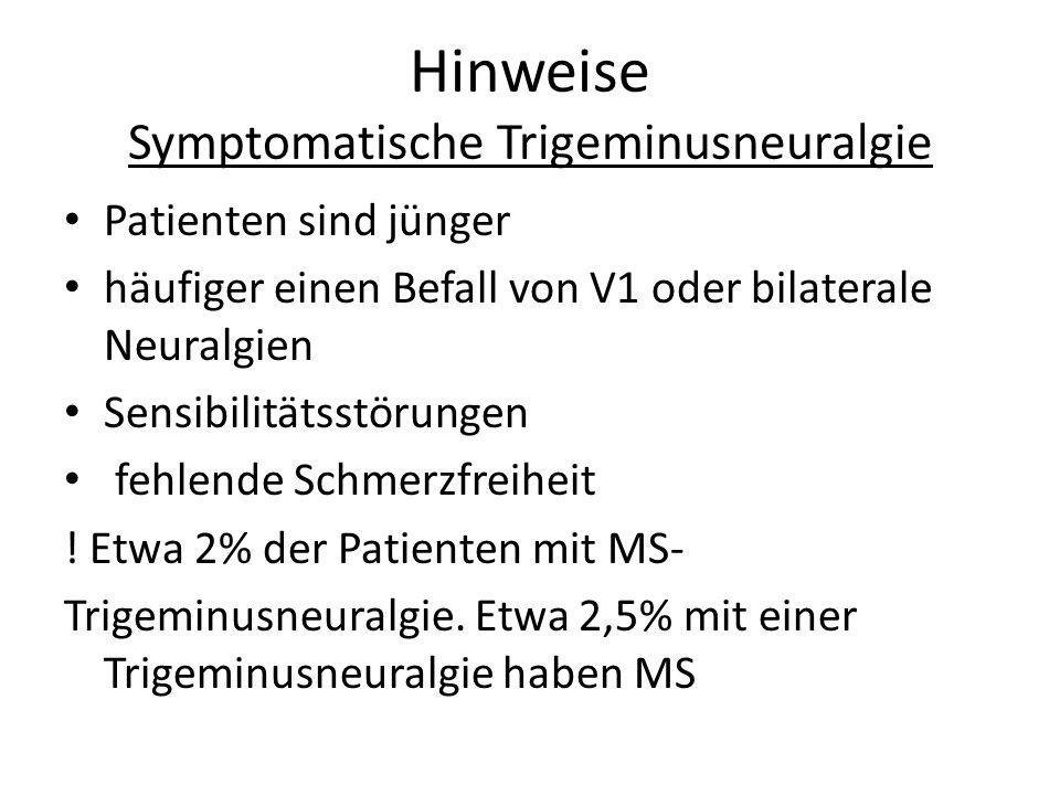 Hinweise Symptomatische Trigeminusneuralgie Patienten sind jünger häufiger einen Befall von V1 oder bilaterale Neuralgien Sensibilitätsstörungen fehle
