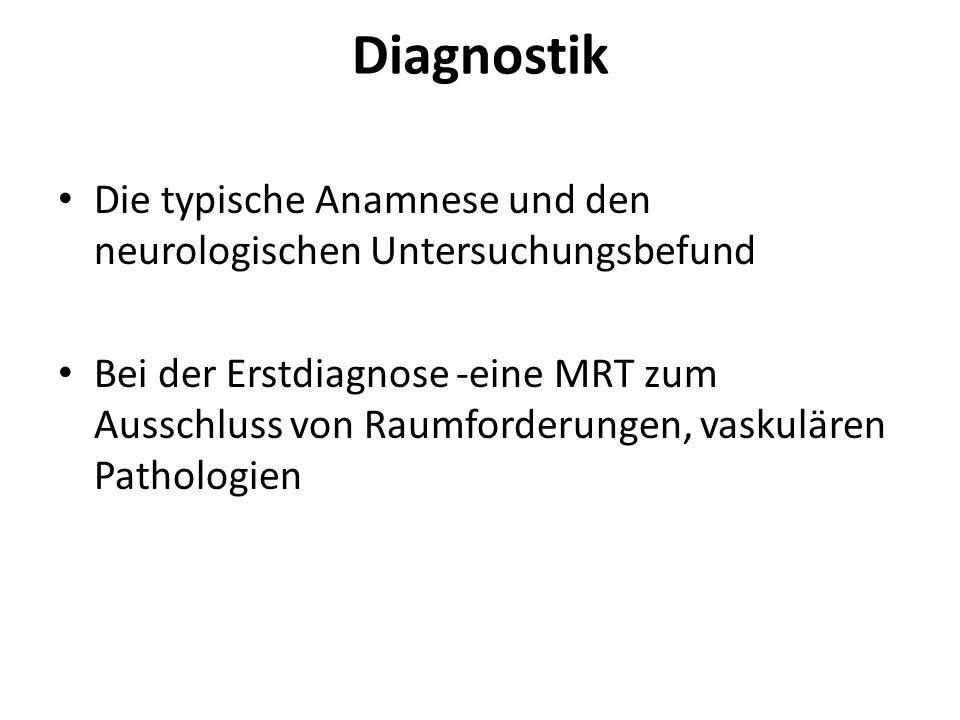 Diagnostik Die typische Anamnese und den neurologischen Untersuchungsbefund Bei der Erstdiagnose -eine MRT zum Ausschluss von Raumforderungen, vaskulä