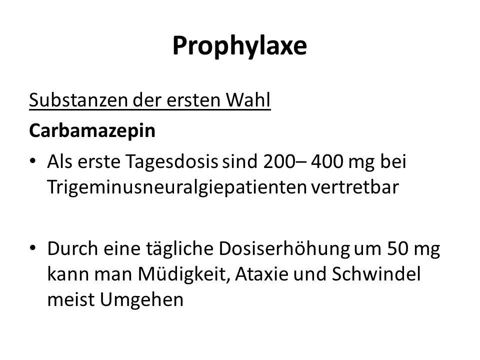 Prophylaxe Substanzen der ersten Wahl Carbamazepin Als erste Tagesdosis sind 200– 400 mg bei Trigeminusneuralgiepatienten vertretbar Durch eine täglic