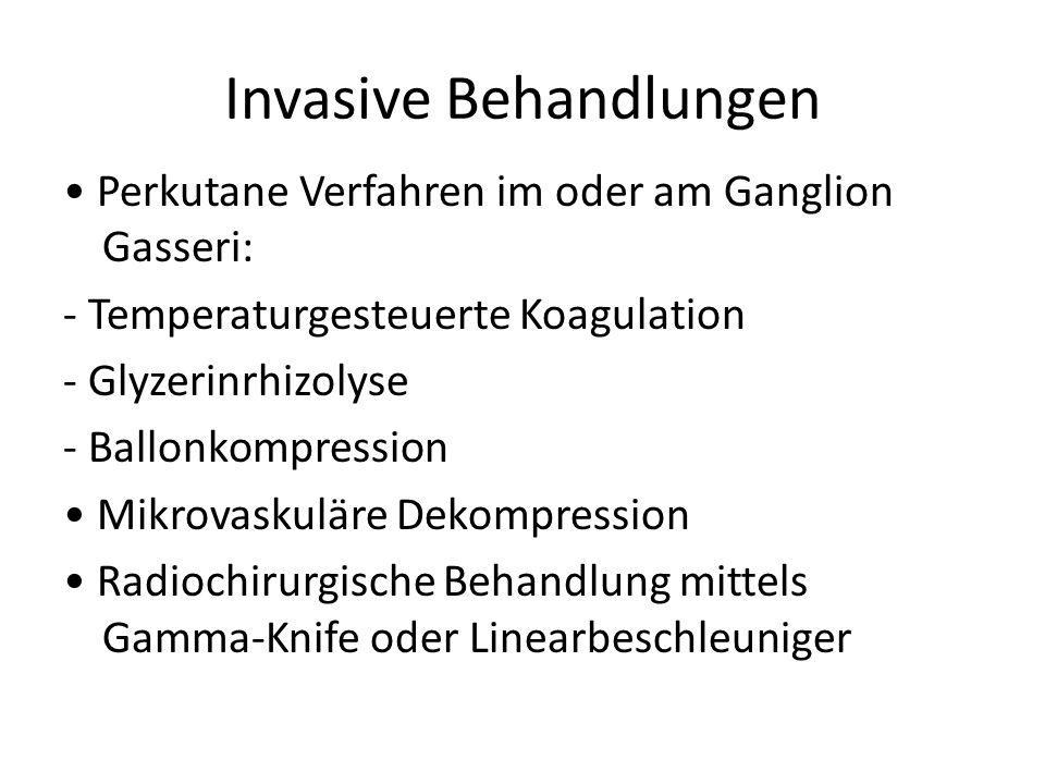 Invasive Behandlungen Perkutane Verfahren im oder am Ganglion Gasseri: - Temperaturgesteuerte Koagulation - Glyzerinrhizolyse - Ballonkompression Mikr