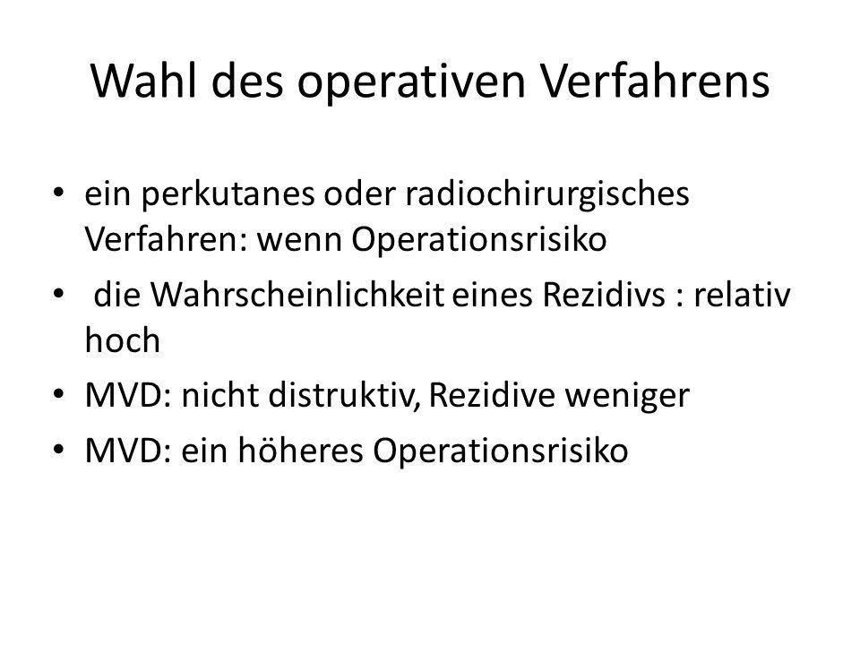 Wahl des operativen Verfahrens ein perkutanes oder radiochirurgisches Verfahren: wenn Operationsrisiko die Wahrscheinlichkeit eines Rezidivs : relativ