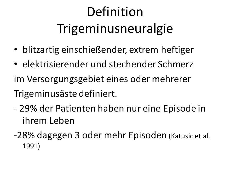 Definition Trigeminusneuralgie blitzartig einschießender, extrem heftiger elektrisierender und stechender Schmerz im Versorgungsgebiet eines oder mehr