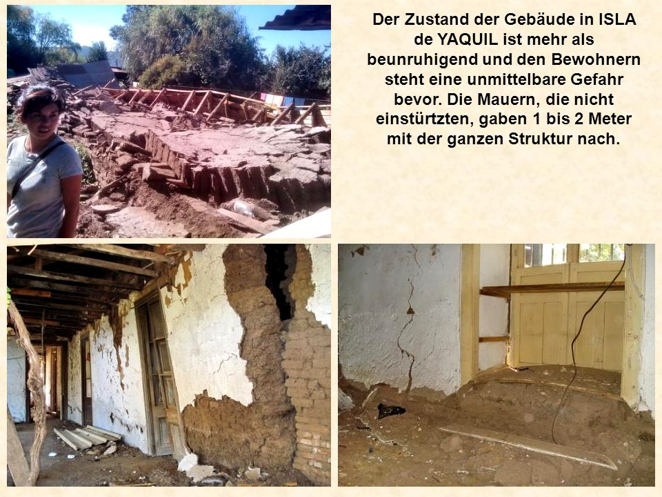 Der Zustand der Gebäude in ISLA de YAQUIL ist mehr als beunruhigend und den Bewohnern steht eine unmittelbare Gefahr bevor.