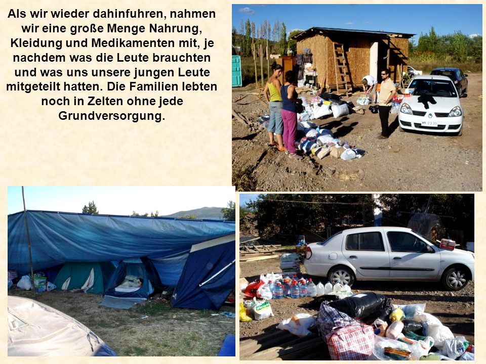 Als wir wieder dahinfuhren, nahmen wir eine große Menge Nahrung, Kleidung und Medikamenten mit, je nachdem was die Leute brauchten und was uns unsere jungen Leute mitgeteilt hatten.