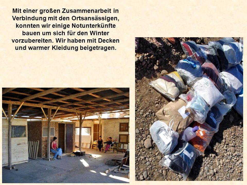 Mit einer großen Zusammenarbeit in Verbindung mit den Ortsansässigen, konnten wir einige Notunterkünfte bauen um sich für den Winter vorzubereiten.
