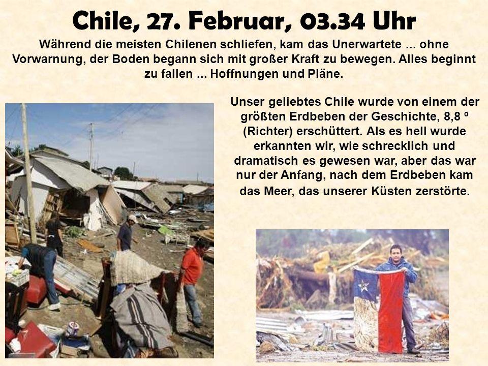 Chile, 27. Februar, 03.34 Uhr Während die meisten Chilenen schliefen, kam das Unerwartete...