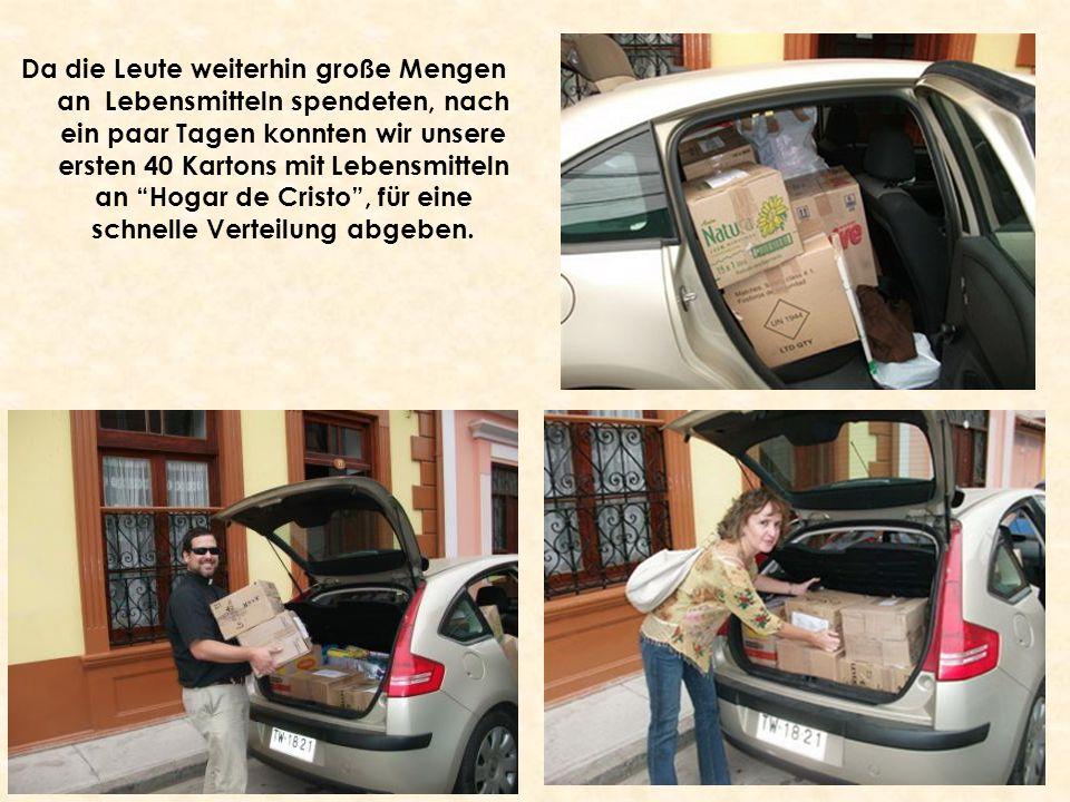 Da die Leute weiterhin große Mengen an Lebensmitteln spendeten, nach ein paar Tagen konnten wir unsere ersten 40 Kartons mit Lebensmitteln an Hogar de Cristo, für eine schnelle Verteilung abgeben.