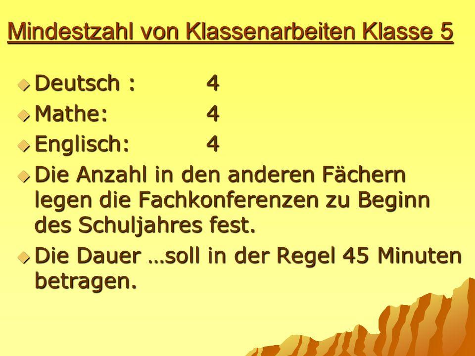 Mindestzahl von Klassenarbeiten Klasse 5 Deutsch :4 Mathe:4 Englisch:4 Die Anzahl in den anderen Fächern legen die Fachkonferenzen zu Beginn des Schul