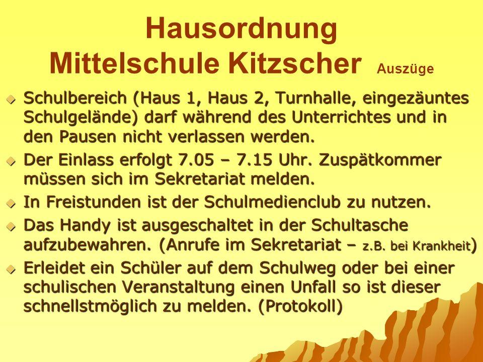 Hausordnung Mittelschule Kitzscher Auszüge Schulbereich (Haus 1, Haus 2, Turnhalle, eingezäuntes Schulgelände) darf während des Unterrichtes und in de