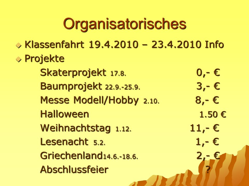 Organisatorisches Klassenfahrt 19.4.2010 – 23.4.2010 Info Klassenfahrt 19.4.2010 – 23.4.2010 Info Projekte Projekte Skaterprojekt 17.8. 0,- Skaterproj