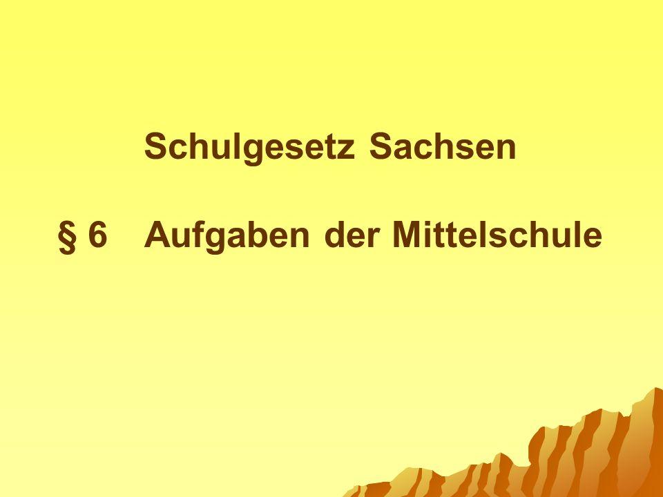 Schulgesetz Sachsen § 6 Aufgaben der Mittelschule