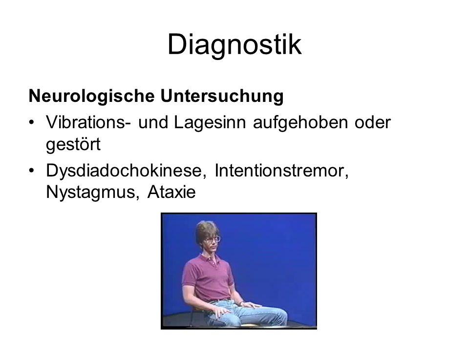 Diagnostik Neurologische Untersuchung Vibrations- und Lagesinn aufgehoben oder gestört Dysdiadochokinese, Intentionstremor, Nystagmus, Ataxie