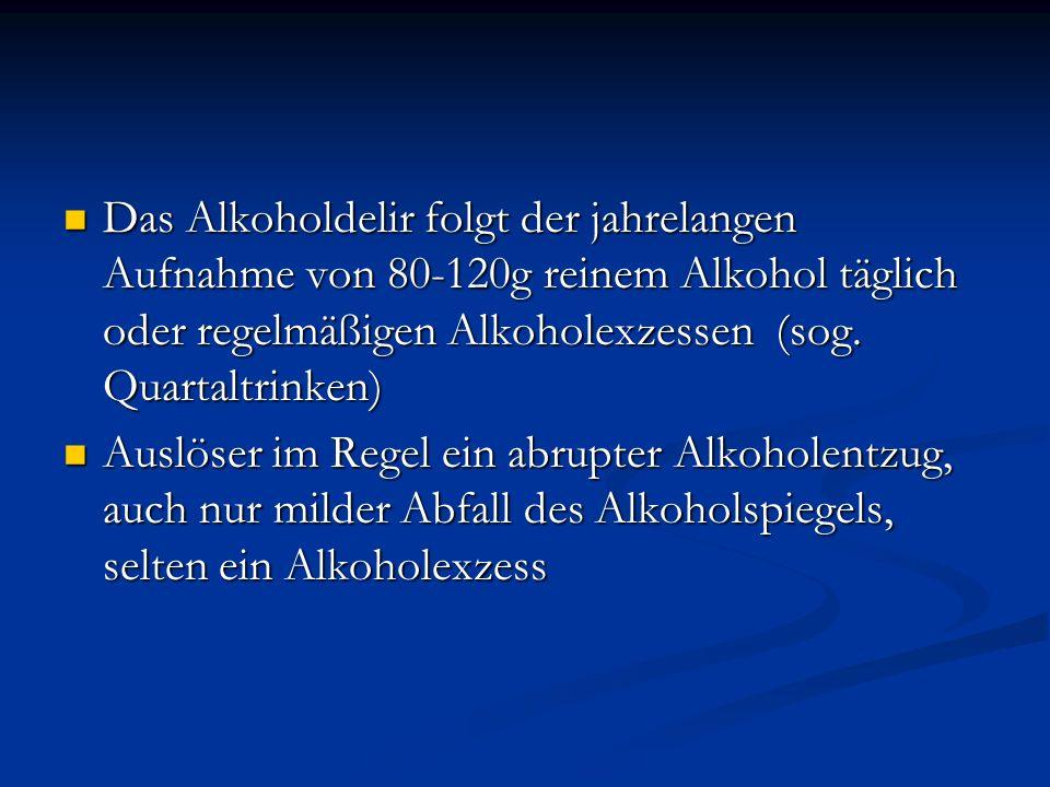 Das Alkoholdelir folgt der jahrelangen Aufnahme von 80-120g reinem Alkohol täglich oder regelmäßigen Alkoholexzessen (sog.