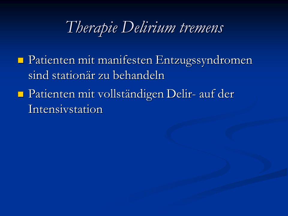 Therapie Delirium tremens Patienten mit manifesten Entzugssyndromen sind stationär zu behandeln Patienten mit manifesten Entzugssyndromen sind stationär zu behandeln Patienten mit vollständigen Delir- auf der Intensivstation Patienten mit vollständigen Delir- auf der Intensivstation