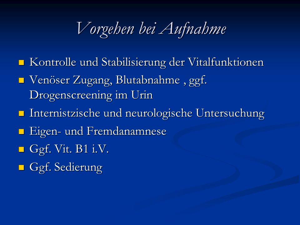 Vorgehen bei Aufnahme Kontrolle und Stabilisierung der Vitalfunktionen Kontrolle und Stabilisierung der Vitalfunktionen Venöser Zugang, Blutabnahme, ggf.