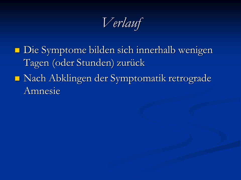 Verlauf Die Symptome bilden sich innerhalb wenigen Tagen (oder Stunden) zurück Die Symptome bilden sich innerhalb wenigen Tagen (oder Stunden) zurück Nach Abklingen der Symptomatik retrograde Amnesie Nach Abklingen der Symptomatik retrograde Amnesie