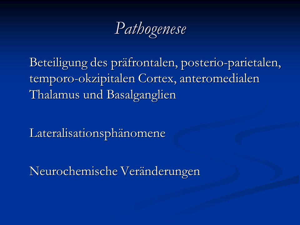 Pathogenese Beteiligung des präfrontalen, posterio-parietalen, temporo-okzipitalen Cortex, anteromedialen Thalamus und Basalganglien Lateralisationsphänomene Neurochemische Veränderungen