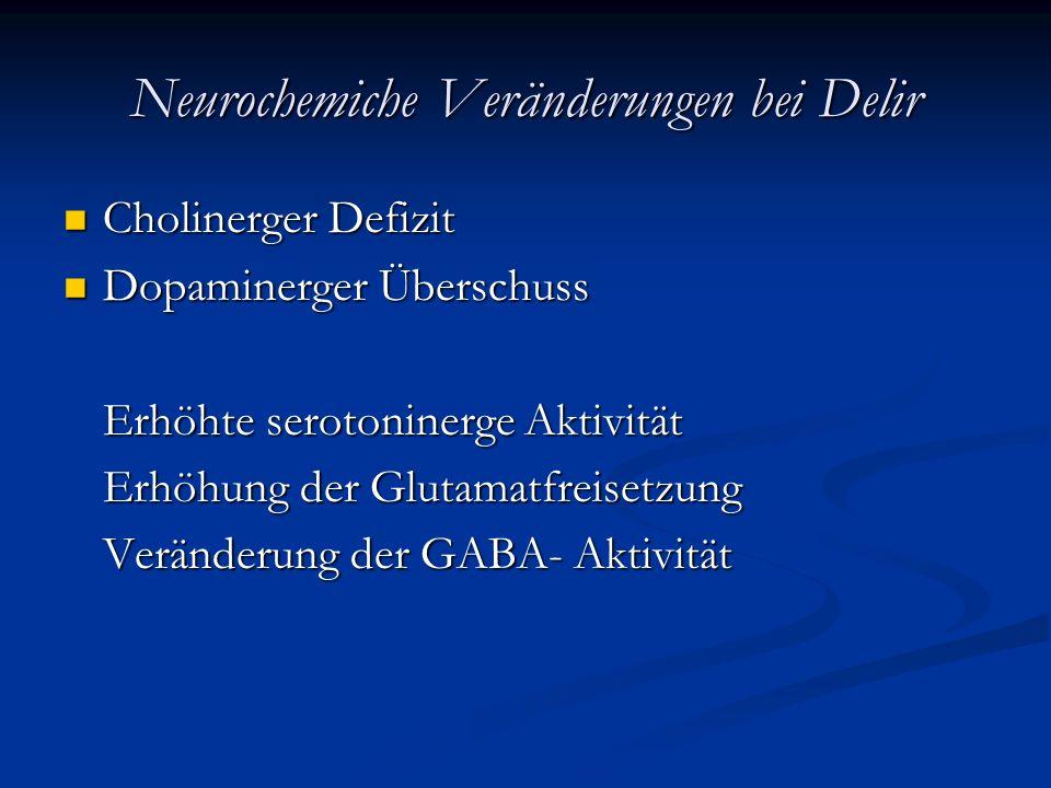 Therapie eines Delirs Neuroleptika (Haldol, Risperidon, Quetiapin, Melperon, Pipamperon) (antidopaminerge Wirkung) Neuroleptika (Haldol, Risperidon, Quetiapin, Melperon, Pipamperon) (antidopaminerge Wirkung) Clomethiazol (Distraneurin)(GABA- Aktivierung) Clomethiazol (Distraneurin)(GABA- Aktivierung) Benzodiazepine (Diazepam, Lorazepam, Midazolam) (GABA- Aktivierung) Benzodiazepine (Diazepam, Lorazepam, Midazolam) (GABA- Aktivierung) Zentral angreifende α-Rezeptor-Agonisten (Clonidin) Zentral angreifende α-Rezeptor-Agonisten (Clonidin) Na-Kanalblocker (Carbamazepin) Na-Kanalblocker (Carbamazepin)