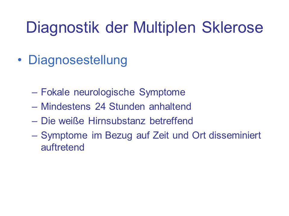 Diagnostik der Multiplen Sklerose Diagnosestellung –Fokale neurologische Symptome –Mindestens 24 Stunden anhaltend –Die weiße Hirnsubstanz betreffend