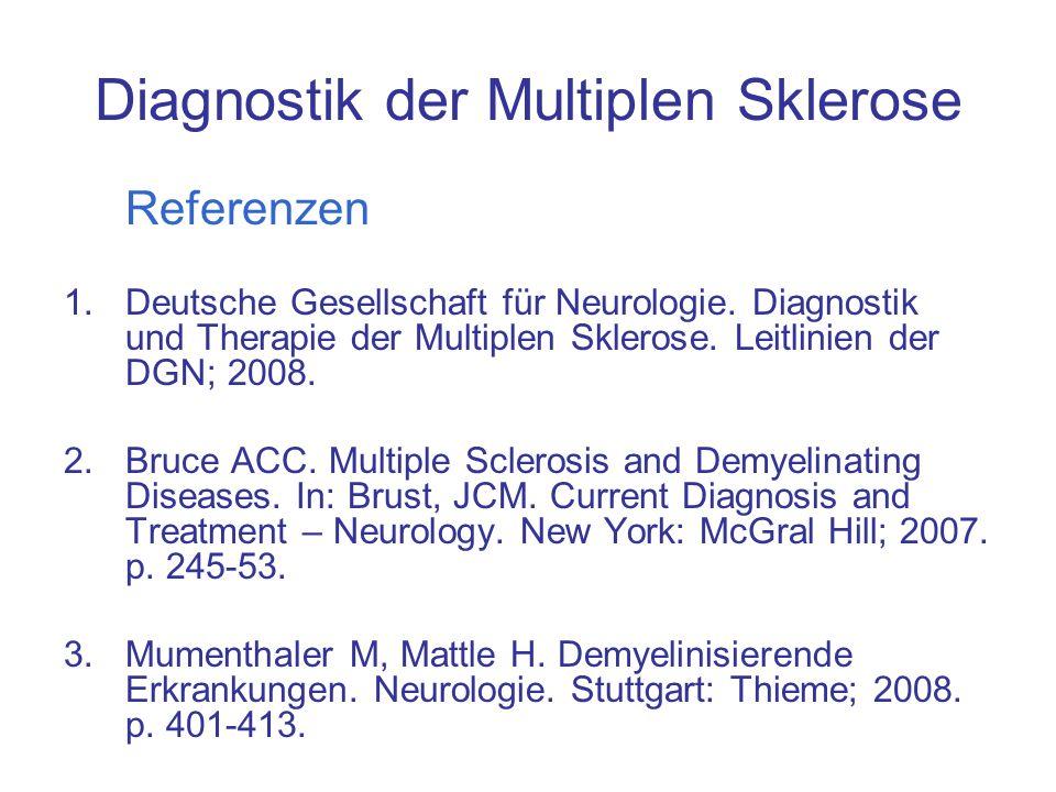 Diagnostik der Multiplen Sklerose Referenzen 1.Deutsche Gesellschaft für Neurologie. Diagnostik und Therapie der Multiplen Sklerose. Leitlinien der DG