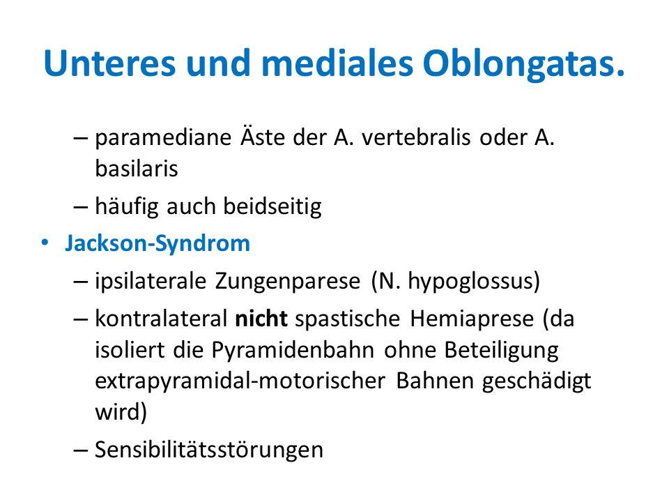 Unteres und mediales Oblongatas. – paramediane Äste der A. vertebralis oder A. basilaris – häufig auch beidseitig Jackson-Syndrom – ipsilaterale Zunge
