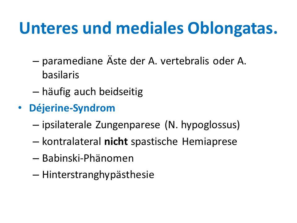 Unteres und mediales Oblongatas. – paramediane Äste der A. vertebralis oder A. basilaris – häufig auch beidseitig Déjerine-Syndrom – ipsilaterale Zung
