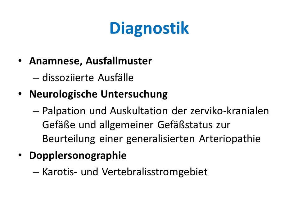 Diagnostik Anamnese, Ausfallmuster – dissoziierte Ausfälle Neurologische Untersuchung – Palpation und Auskultation der zerviko-kranialen Gefäße und al