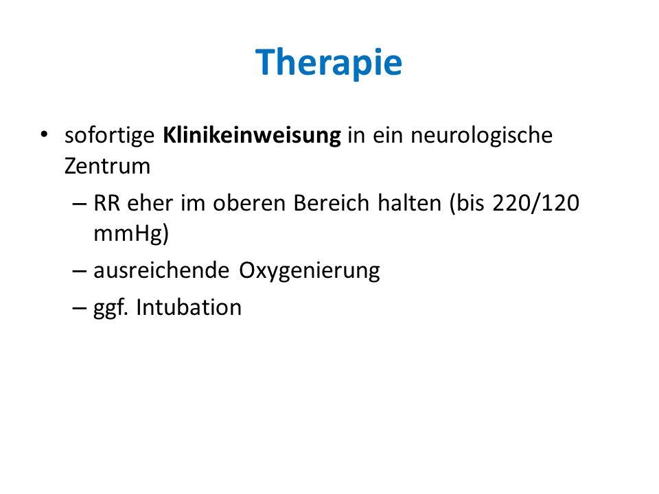Therapie sofortige Klinikeinweisung in ein neurologische Zentrum – RR eher im oberen Bereich halten (bis 220/120 mmHg) – ausreichende Oxygenierung – g