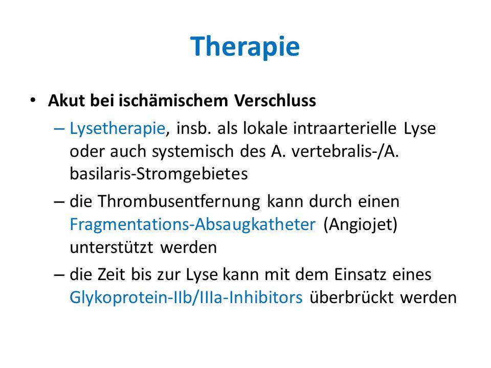 Therapie Akut bei ischämischem Verschluss – Lysetherapie, insb. als lokale intraarterielle Lyse oder auch systemisch des A. vertebralis-/A. basilaris-