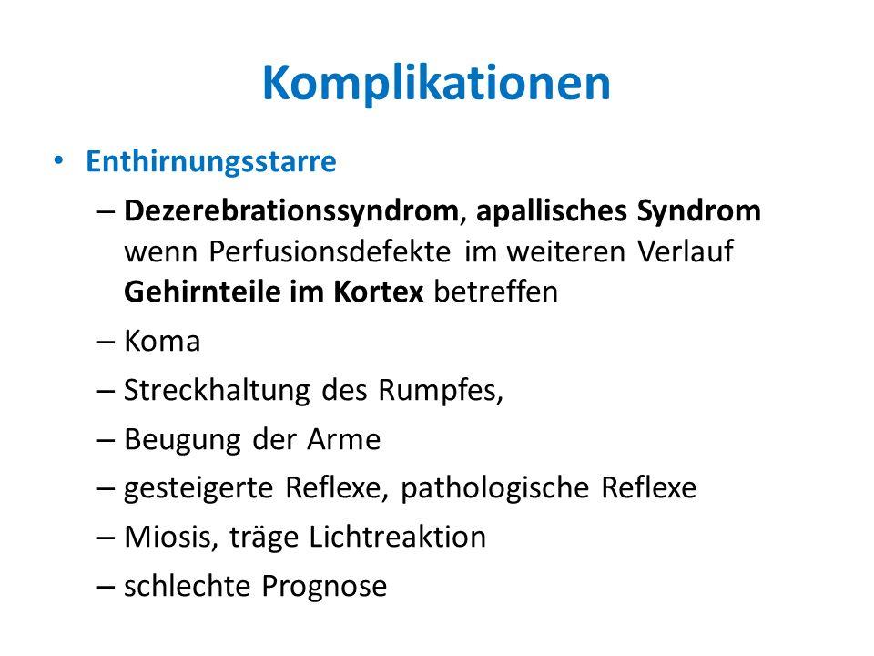 Komplikationen Enthirnungsstarre – Dezerebrationssyndrom, apallisches Syndrom wenn Perfusionsdefekte im weiteren Verlauf Gehirnteile im Kortex betreff