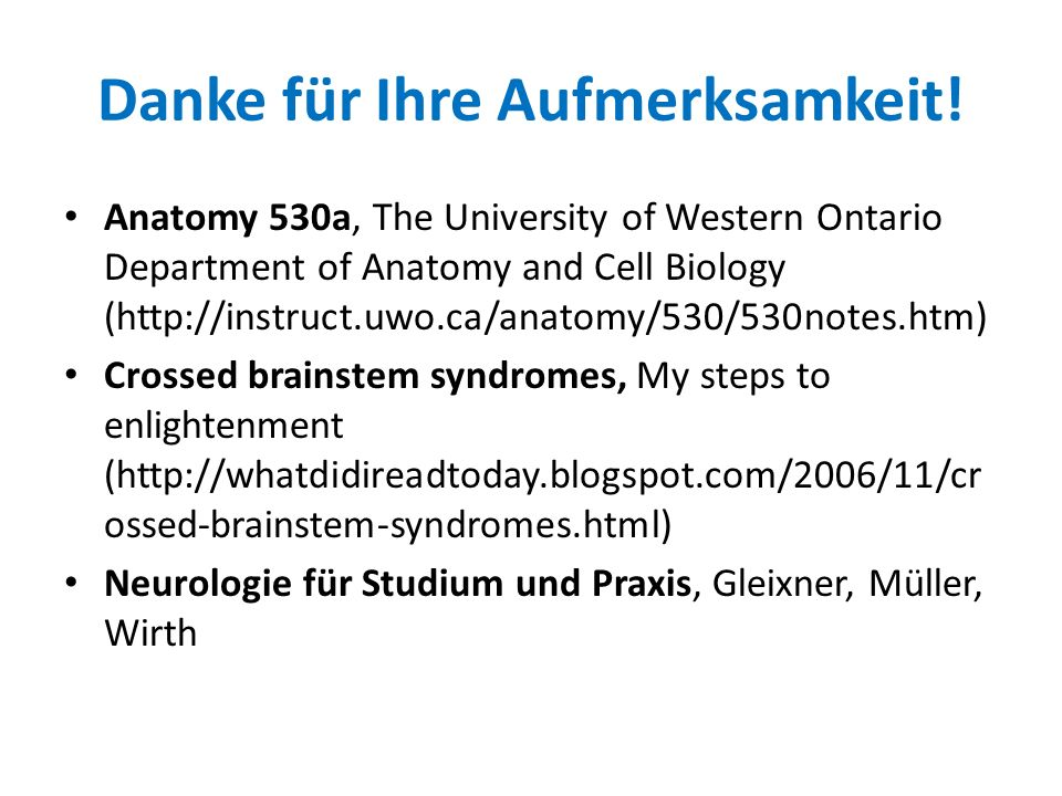 Danke für Ihre Aufmerksamkeit! Anatomy 530a, The University of Western Ontario Department of Anatomy and Cell Biology (http://instruct.uwo.ca/anatomy/